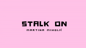 Stalk on – Martina Miholić
